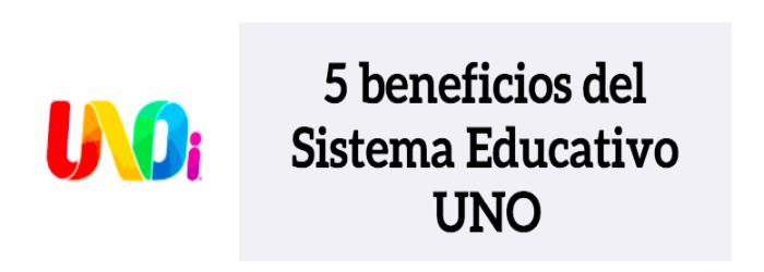 Infografía: 5 beneficios del Sistema Educativo UNO